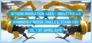 Hannover Messe 2018: Bitkom Innovation Area -  Industrie 4.0 @ Deutsche Messe Hannover
